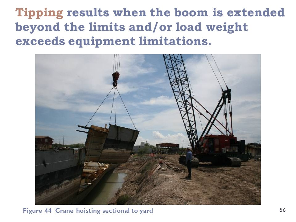 Tipping results when the boom is extended beyond the limits and/or load weight exceeds equipment limitations.