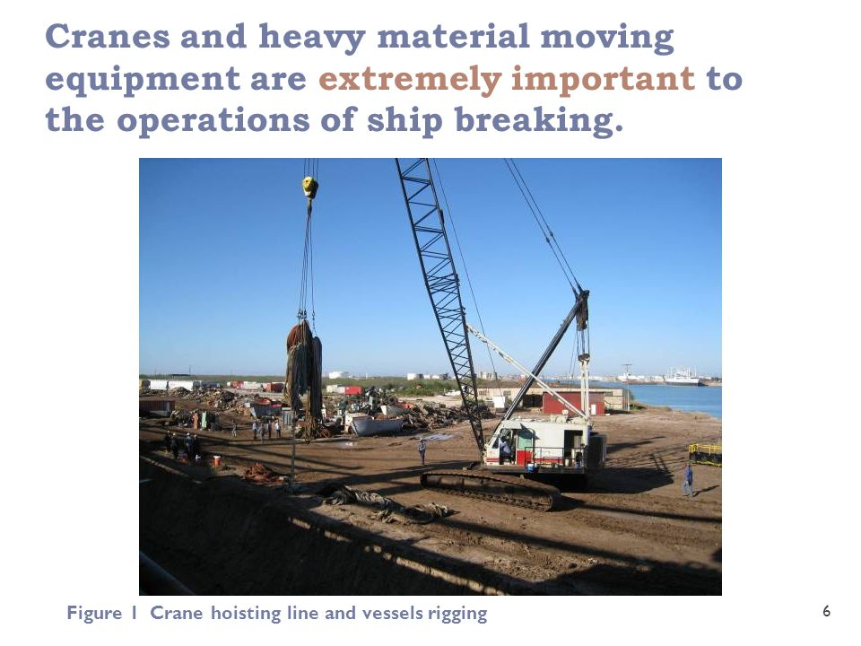 Cranes and heavy material moving equipment are extremely important to the operations of ship breaking.