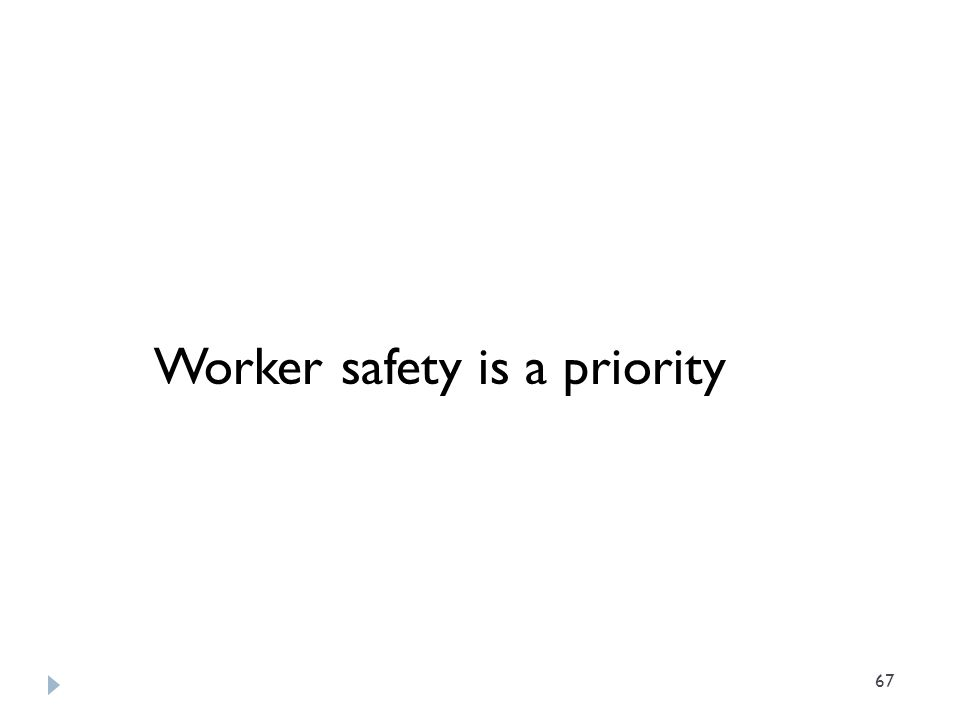 67 Worker safety is a priority
