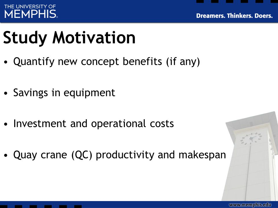 Study Motivation Quantify new concept benefits (if any) Savings in equipment Investment and operational costs Quay crane (QC) productivity and makespan