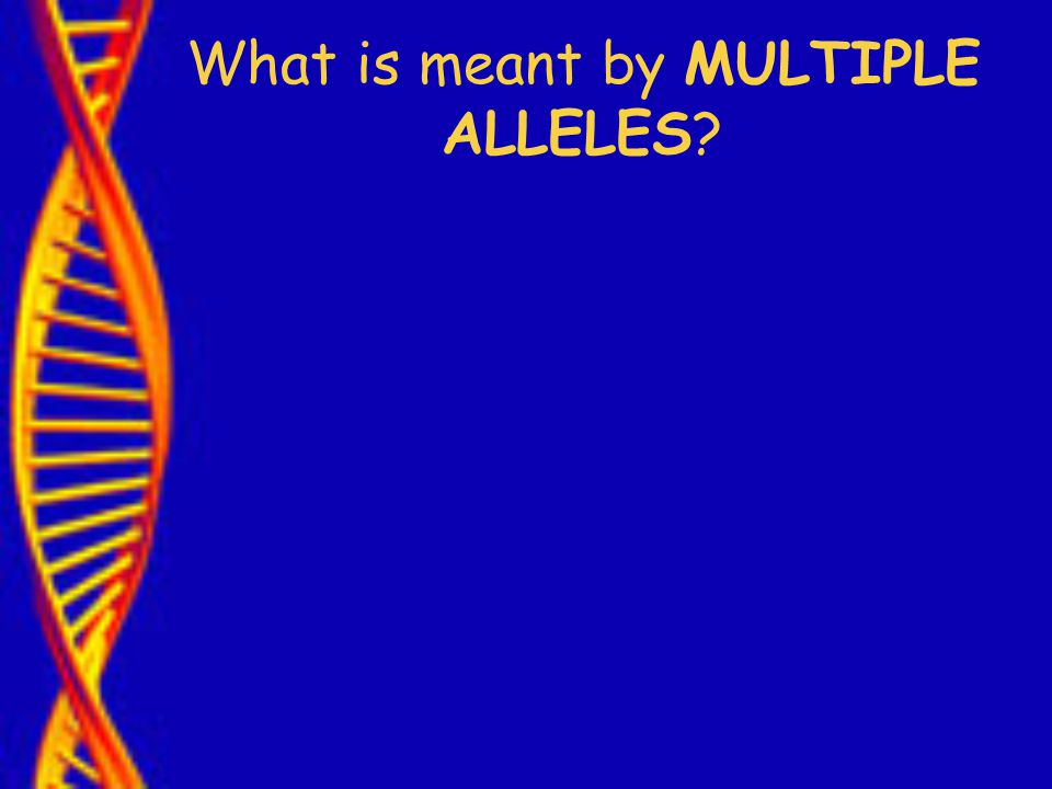 What is meant by MULTIPLE ALLELES
