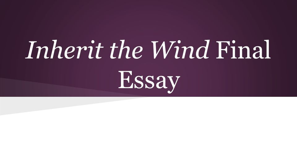 inherit the wind final essay prompt is it worth it to study  1 inherit the wind final essay