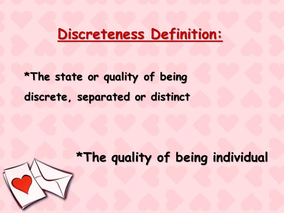 Discreteness Definition: *The state or quality of being discrete, separated or distinct *The quality of being individual
