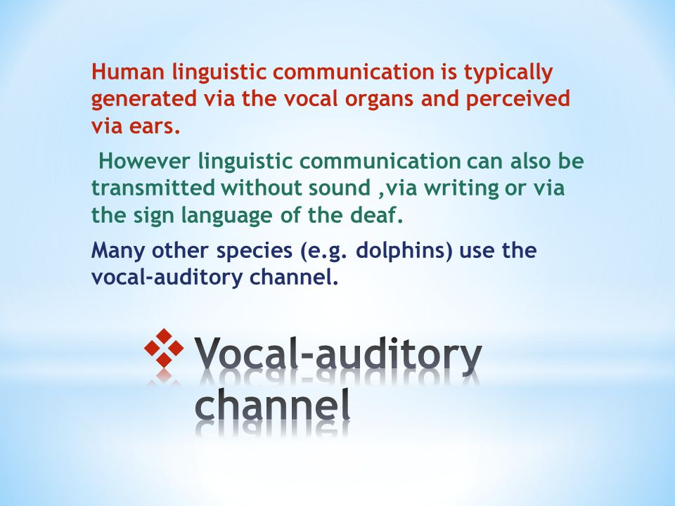 Human linguistic communication is typically generated via the vocal organs and perceived via ears.