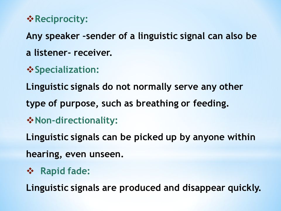  Reciprocity: Any speaker –sender of a linguistic signal can also be a listener- receiver.