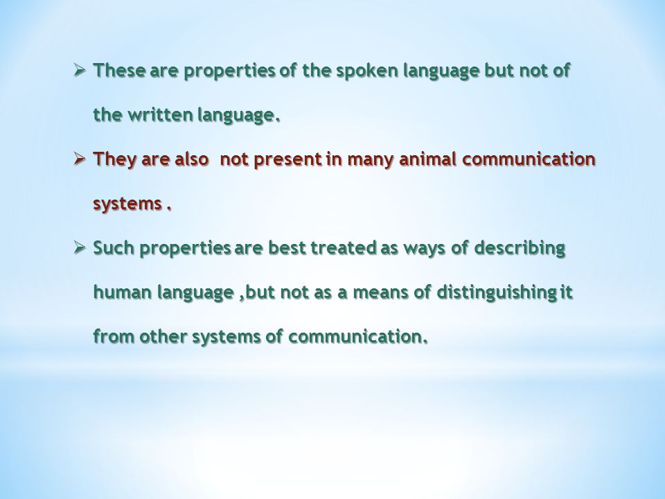  These are properties of the spoken language but not of the written language.