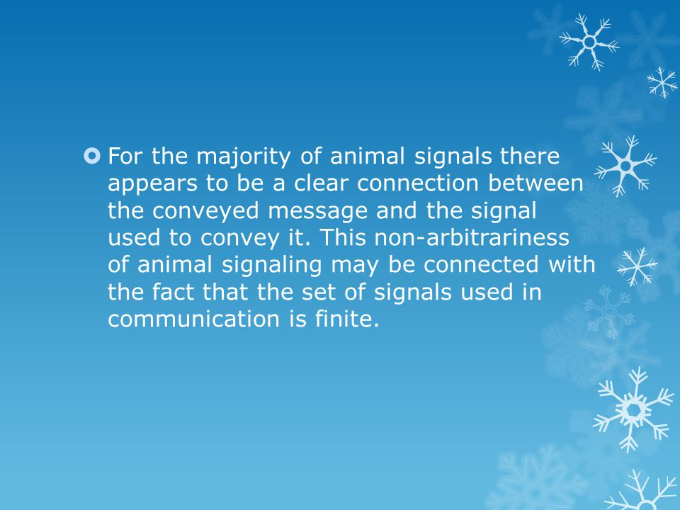  For the majority of animal signals there appears to be a clear connection between the conveyed message and the signal used to convey it.