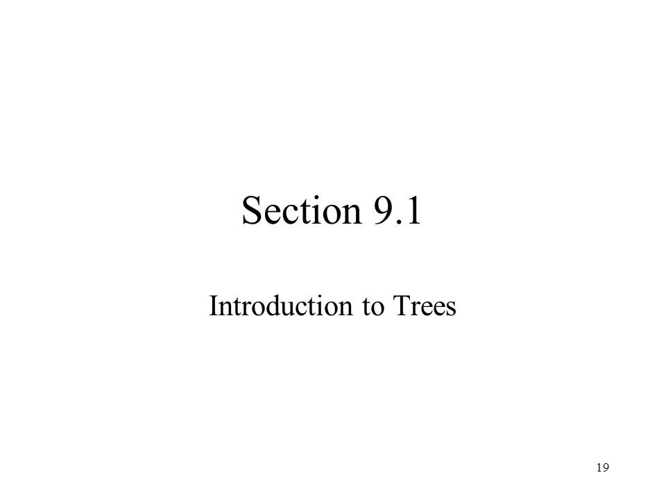 19 Section 9.1 Introduction to Trees