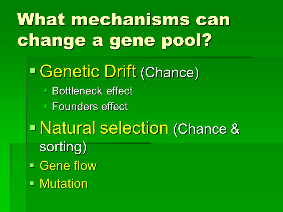 What mechanisms can change a gene pool.
