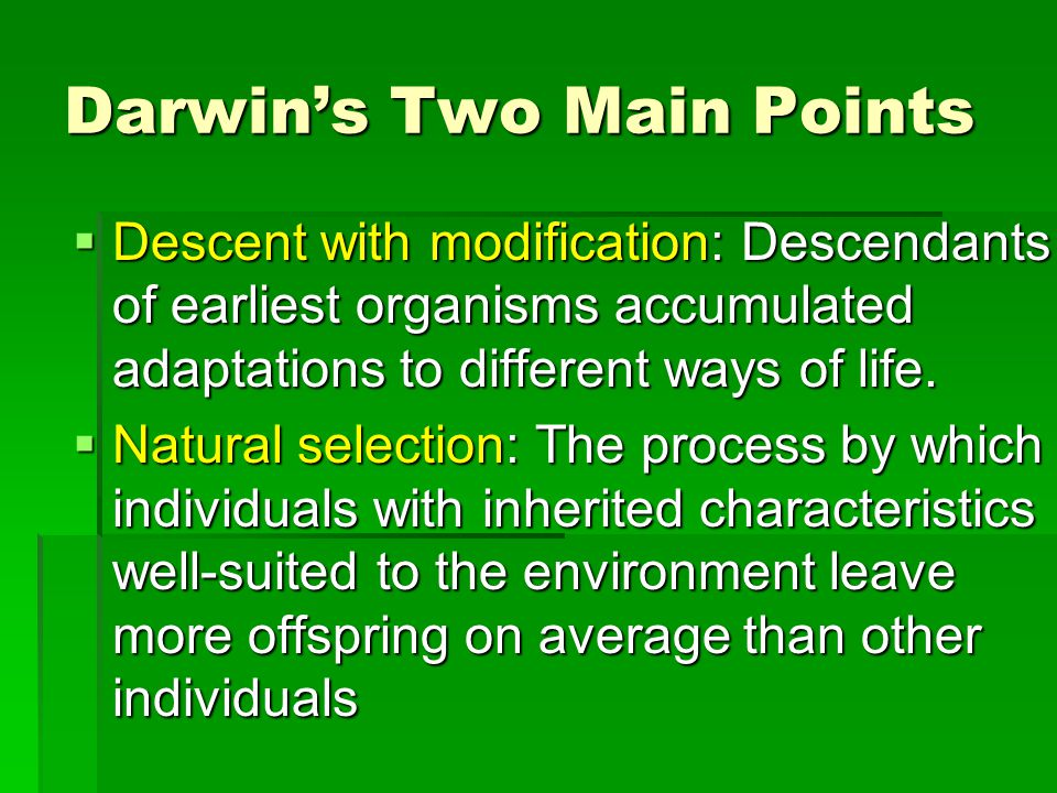 Darwin's Two Main Points  Descent with modification: Descendants of earliest organisms accumulated adaptations to different ways of life.