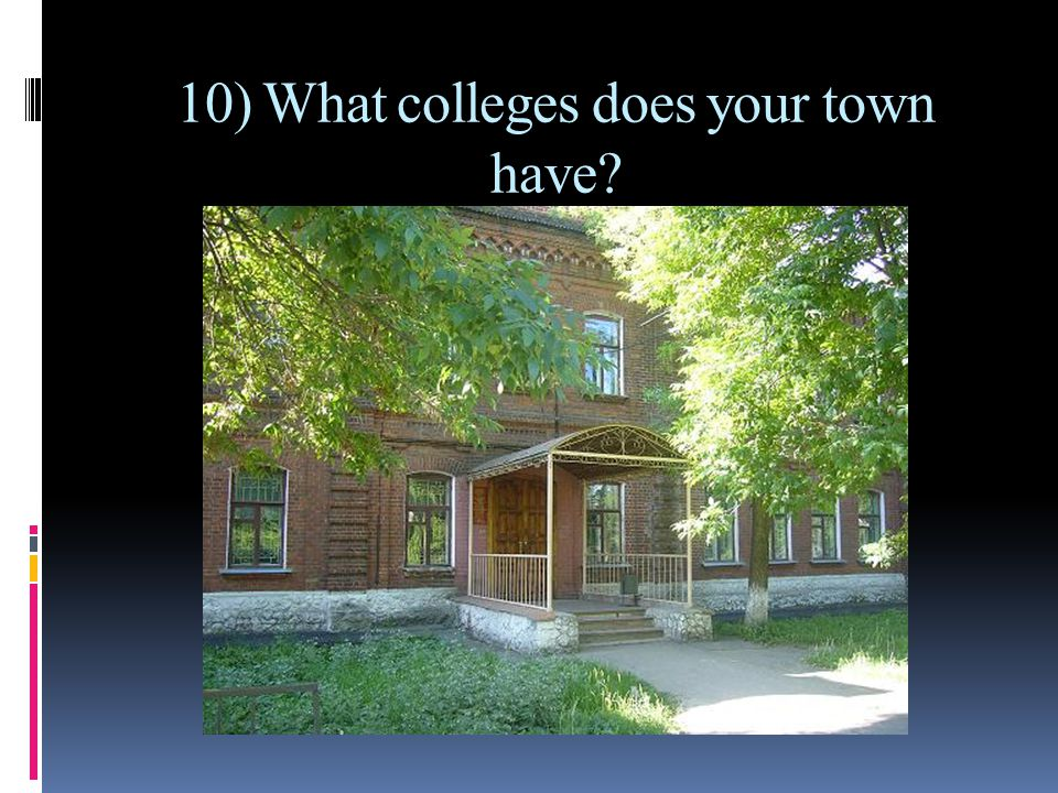 10) What colleges does your town have