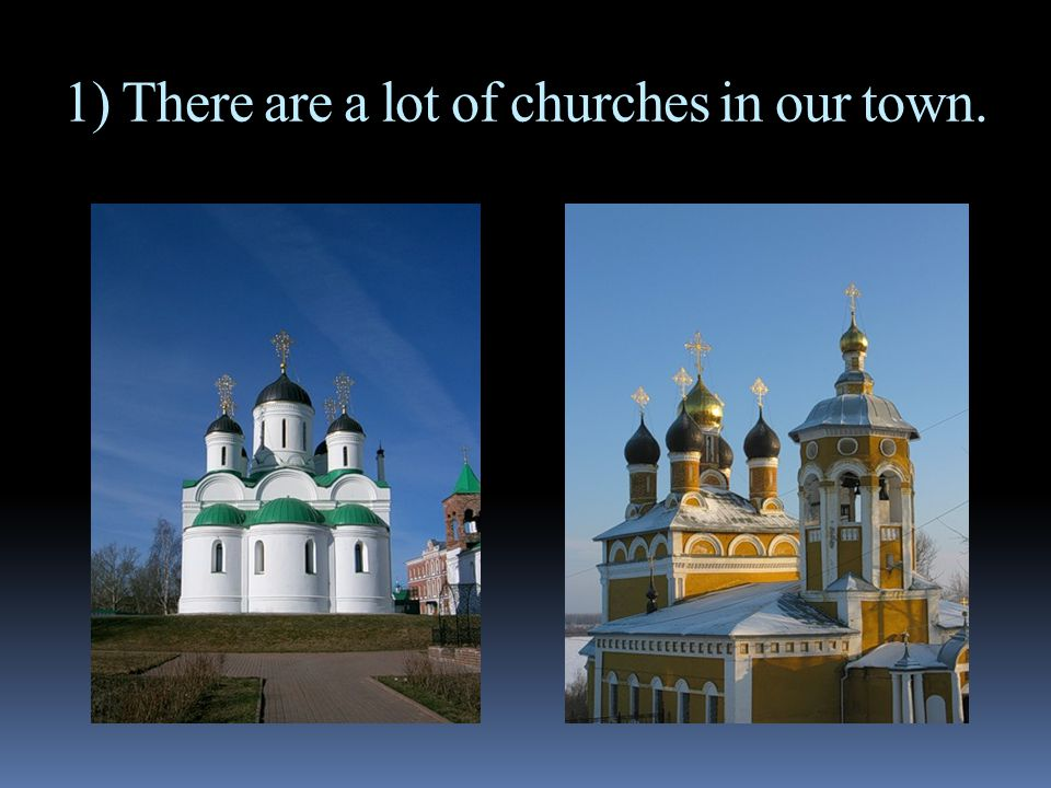 1) There are a lot of churches in our town.