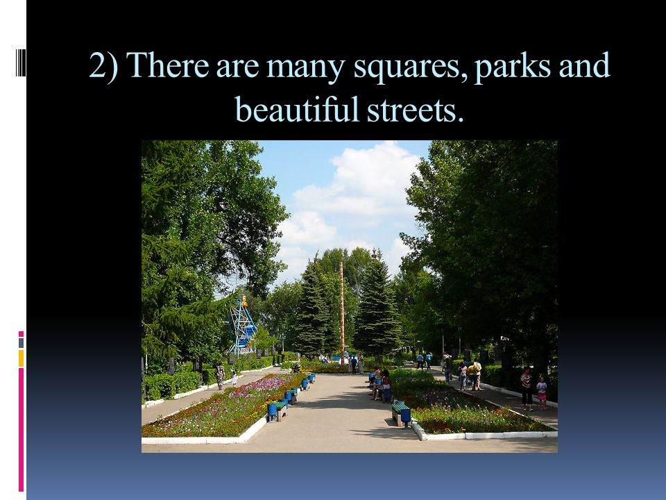 2) There are many squares, parks and beautiful streets.