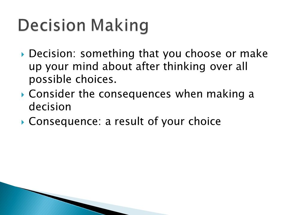  Decision: something that you choose or make up your mind about after thinking over all possible choices.