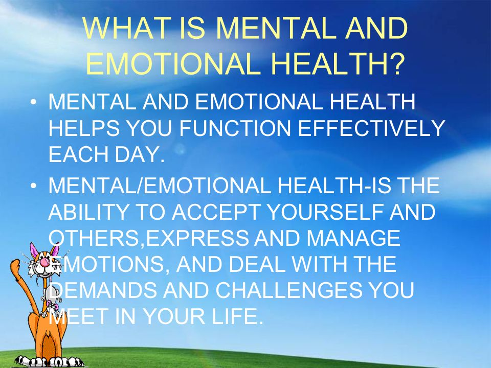 The Importance of Mental and Emotional Health MENTALLY HEALTHY PEOPLE ARE, IN GENERAL HAPPY AND ENJOY LIFE.