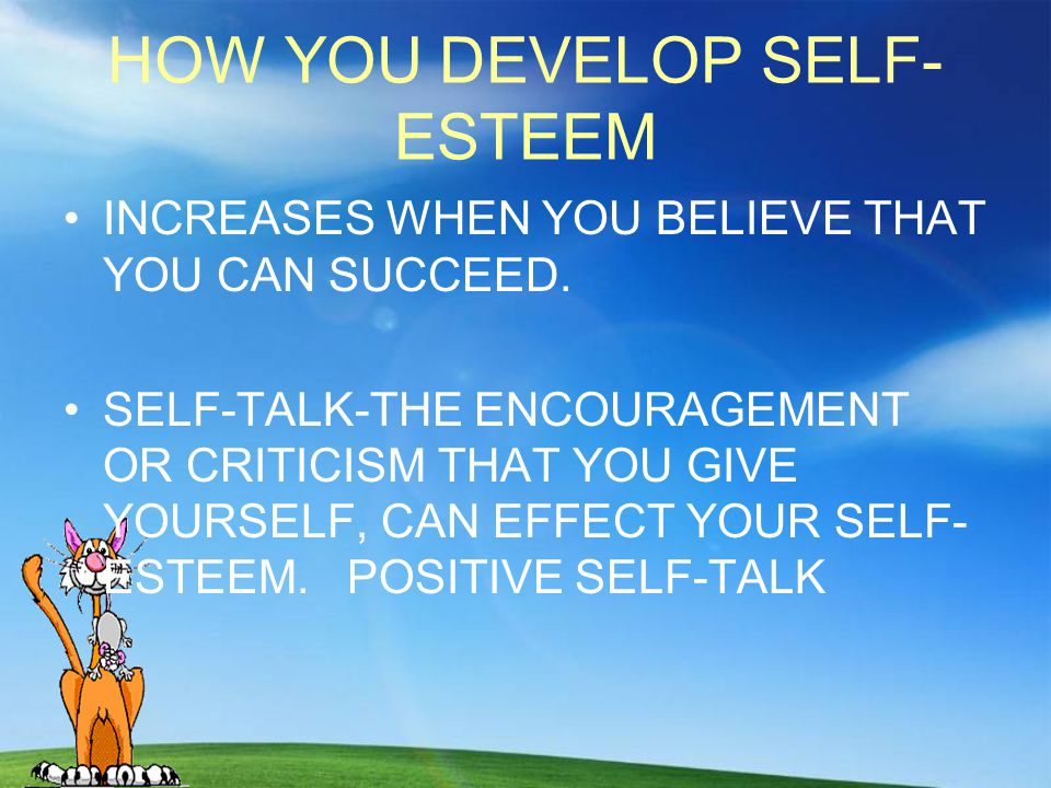 BENEFITS OF HEALTHY SELF-ESTEEM HELPS YOU FEEL PROUD OF YOURSELF YOUR ABILITIES SKILLS ACCOMPLISHMENTS CONFRONT CHALLENGES AND OVERCOME THEM TRY NEW THINGS