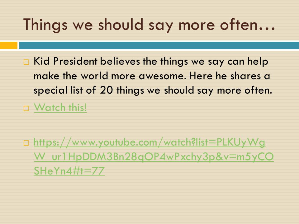 Things we should say more often…  Kid President believes the things we say can help make the world more awesome.