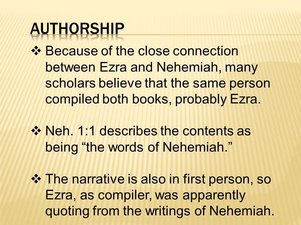  Because of the close connection between Ezra and Nehemiah, many scholars believe that the same person compiled both books, probably Ezra.