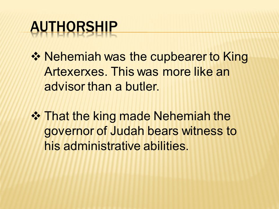  Nehemiah was the cupbearer to King Artexerxes. This was more like an advisor than a butler.