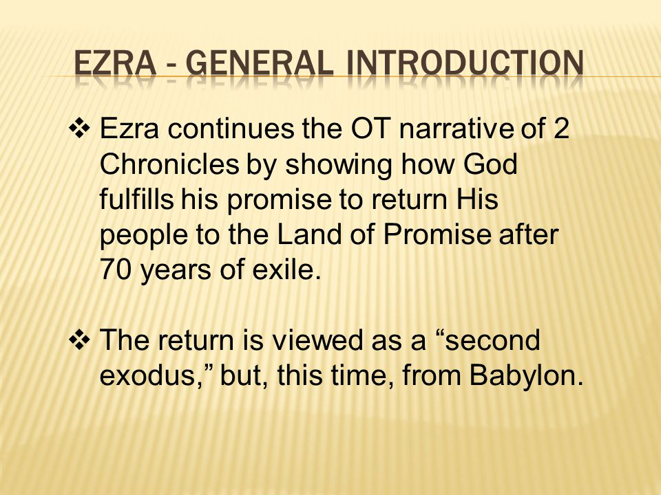  Ezra continues the OT narrative of 2 Chronicles by showing how God fulfills his promise to return His people to the Land of Promise after 70 years of exile.