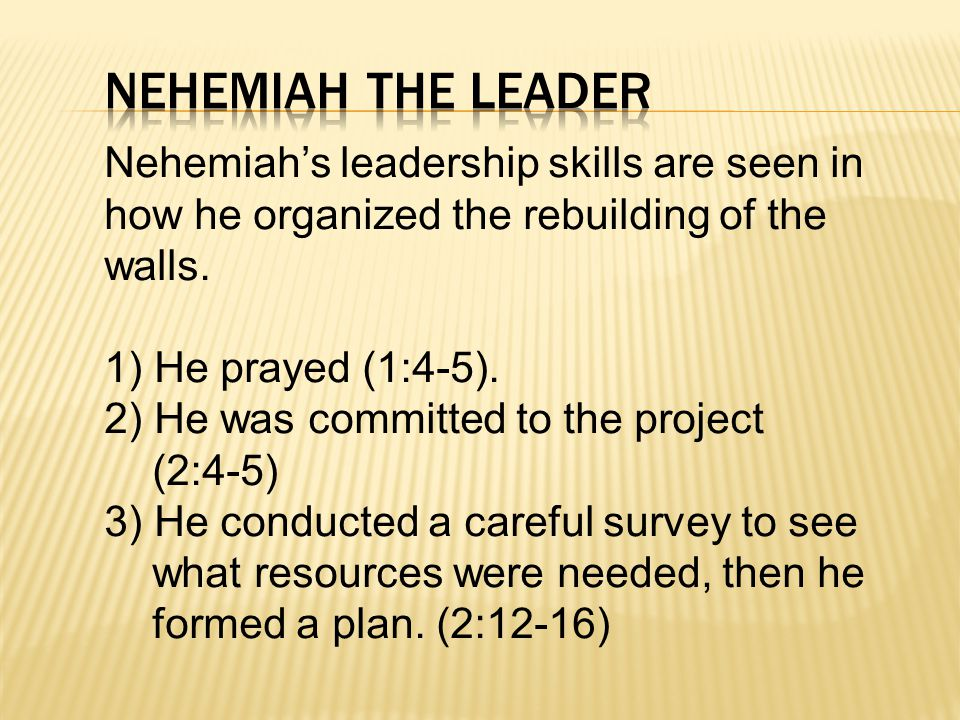 Nehemiah's leadership skills are seen in how he organized the rebuilding of the walls.