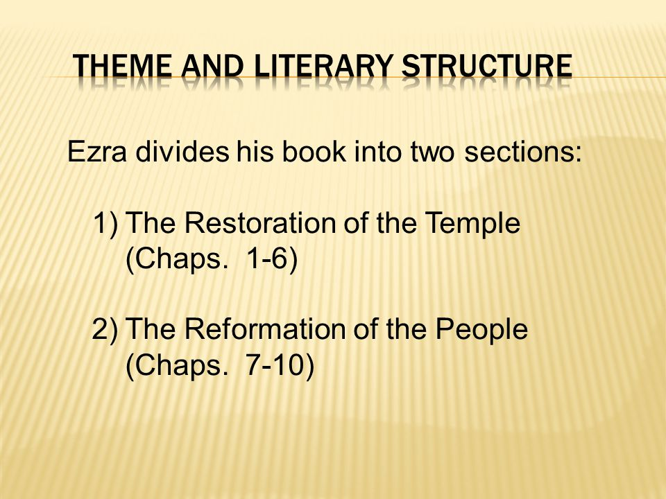 Ezra divides his book into two sections: 1)The Restoration of the Temple (Chaps.