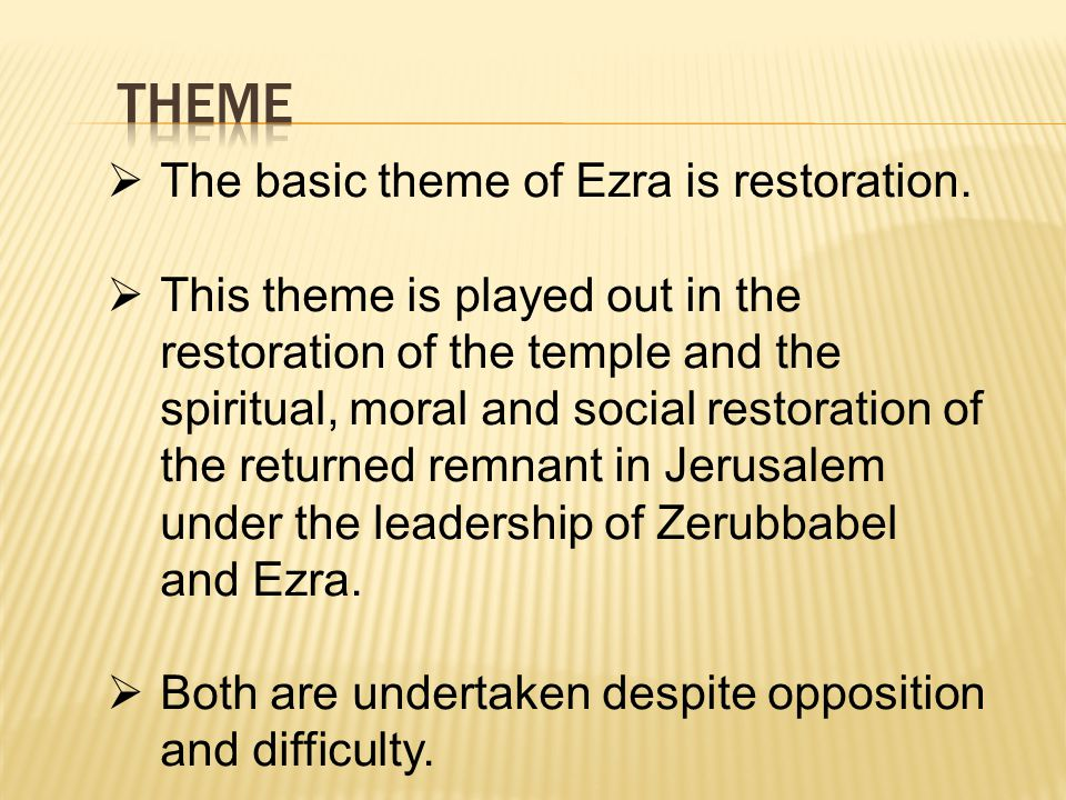  The basic theme of Ezra is restoration.