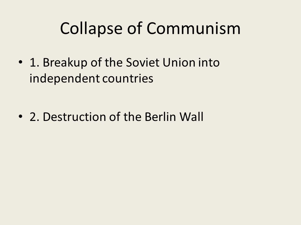 Collapse of Communism 1. Breakup of the Soviet Union into independent countries 2.