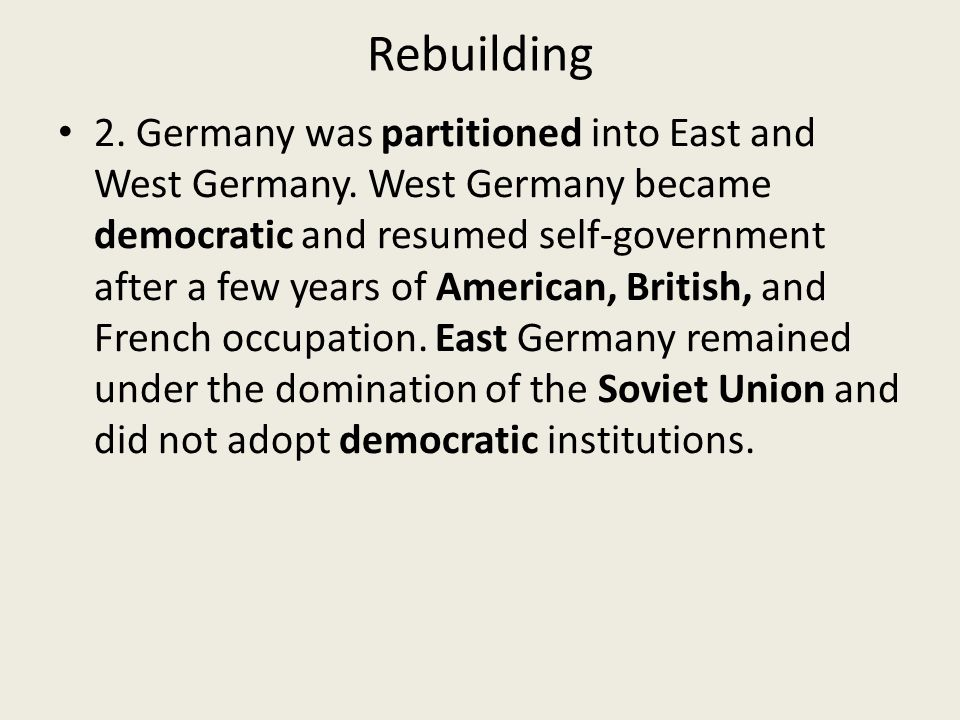 Rebuilding 2. Germany was partitioned into East and West Germany.