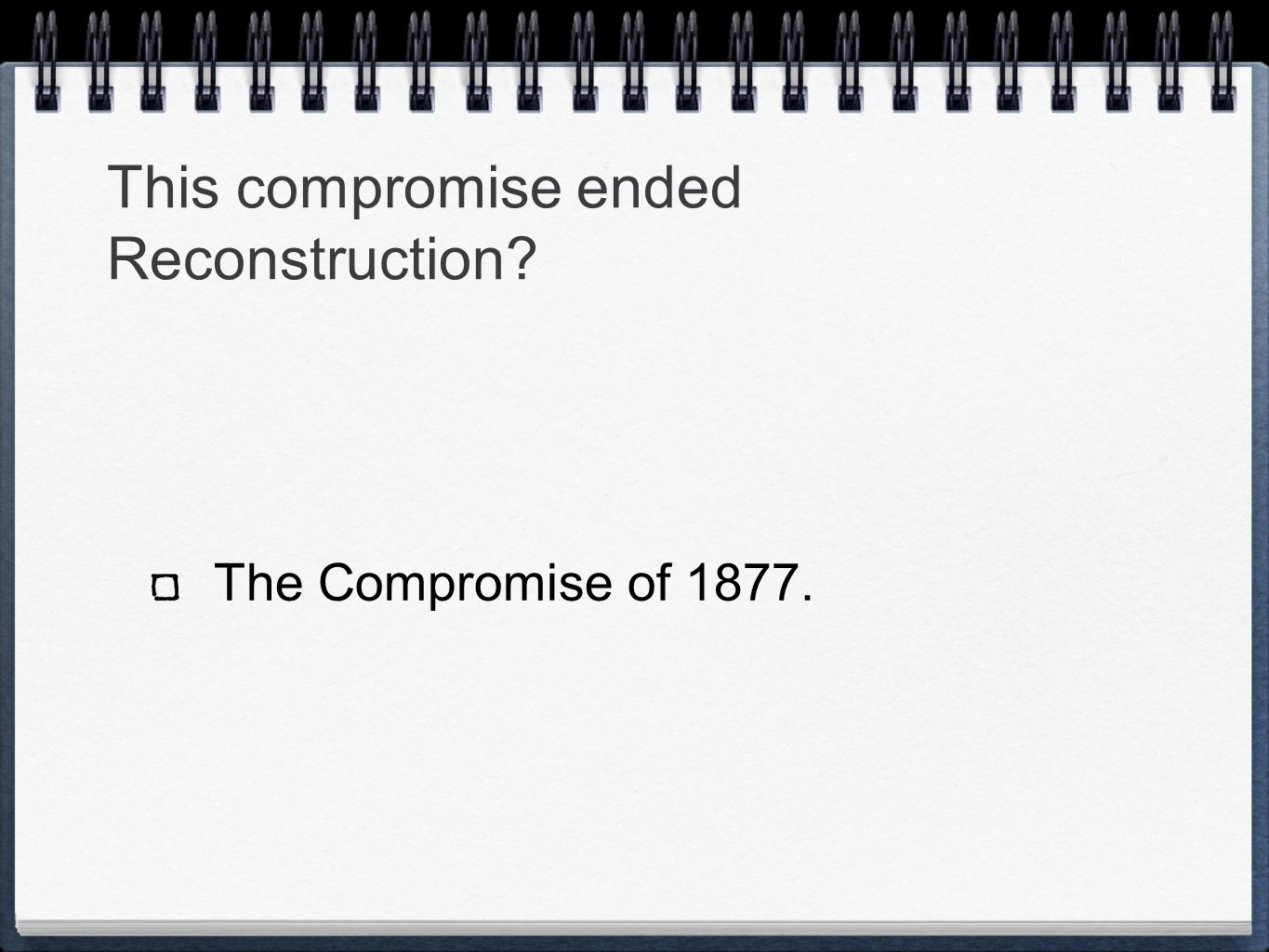 This compromise ended Reconstruction The Compromise of 1877.