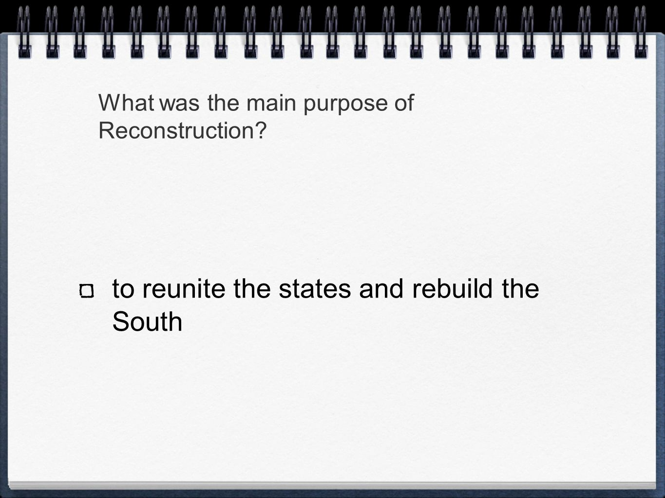 What was the main purpose of Reconstruction to reunite the states and rebuild the South