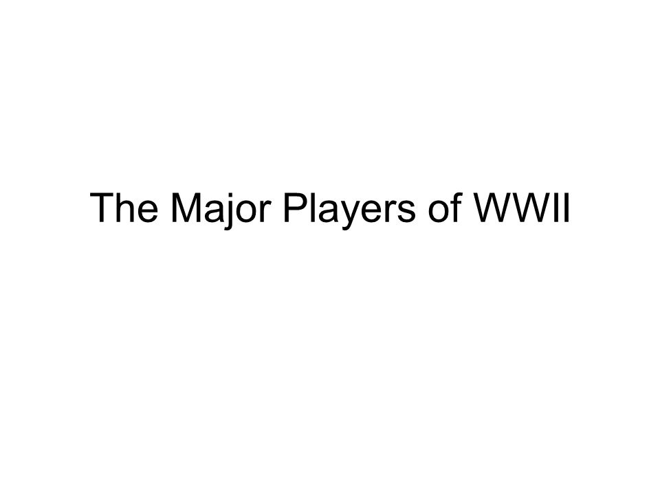 The Major Players of WWII