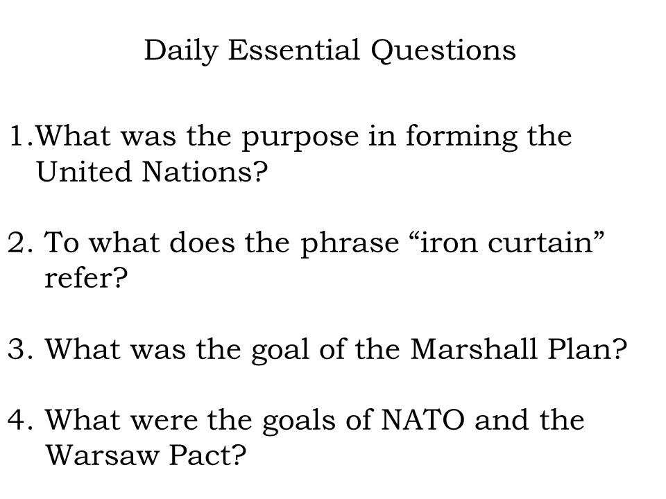 Daily Essential Questions 1.What was the purpose in forming the United Nations.