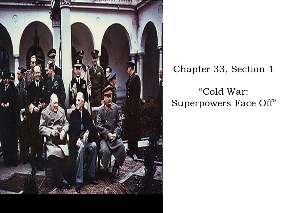 Chapter 33, Section 1 Cold War: Superpowers Face Off