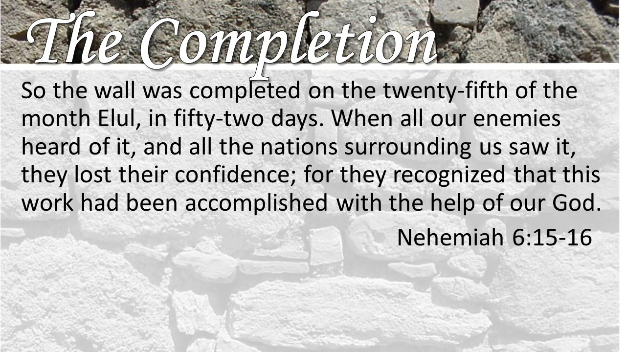 So the wall was completed on the twenty-fifth of the month Elul, in fifty-two days.
