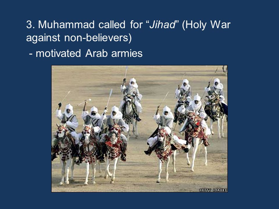 3. Muhammad called for Jihad (Holy War against non-believers) - motivated Arab armies