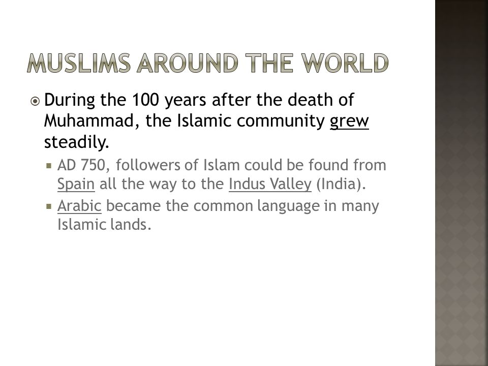  During the 100 years after the death of Muhammad, the Islamic community grew steadily.