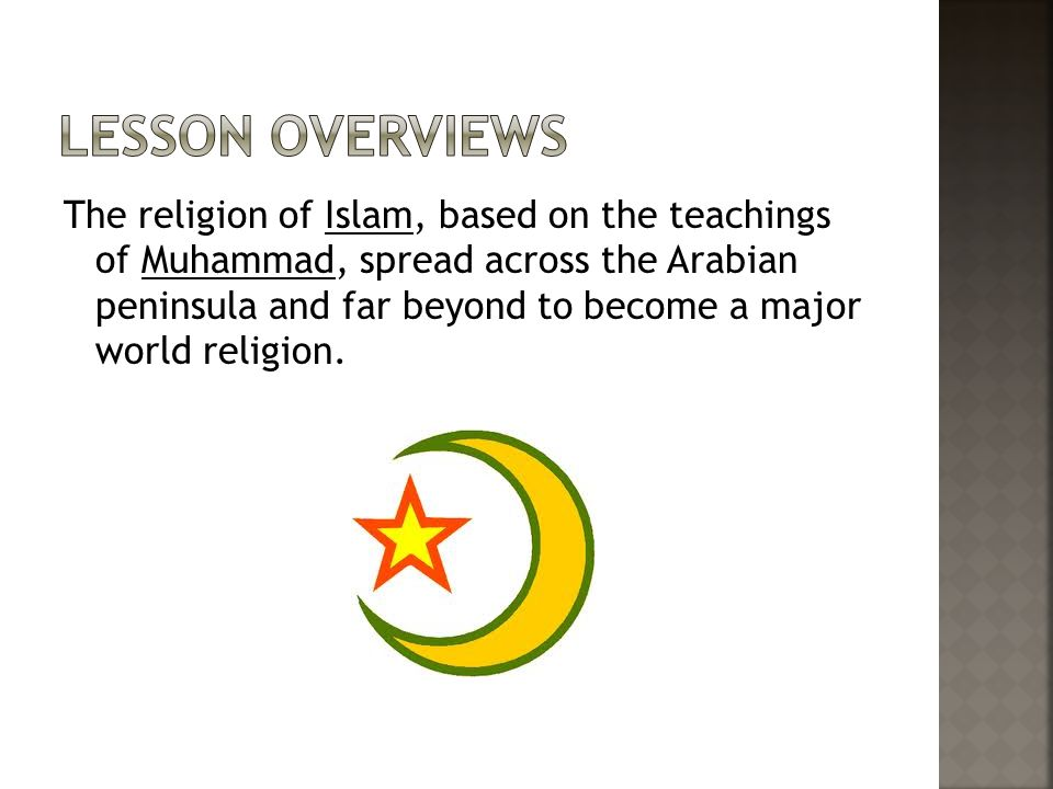 The religion of Islam, based on the teachings of Muhammad, spread across the Arabian peninsula and far beyond to become a major world religion.