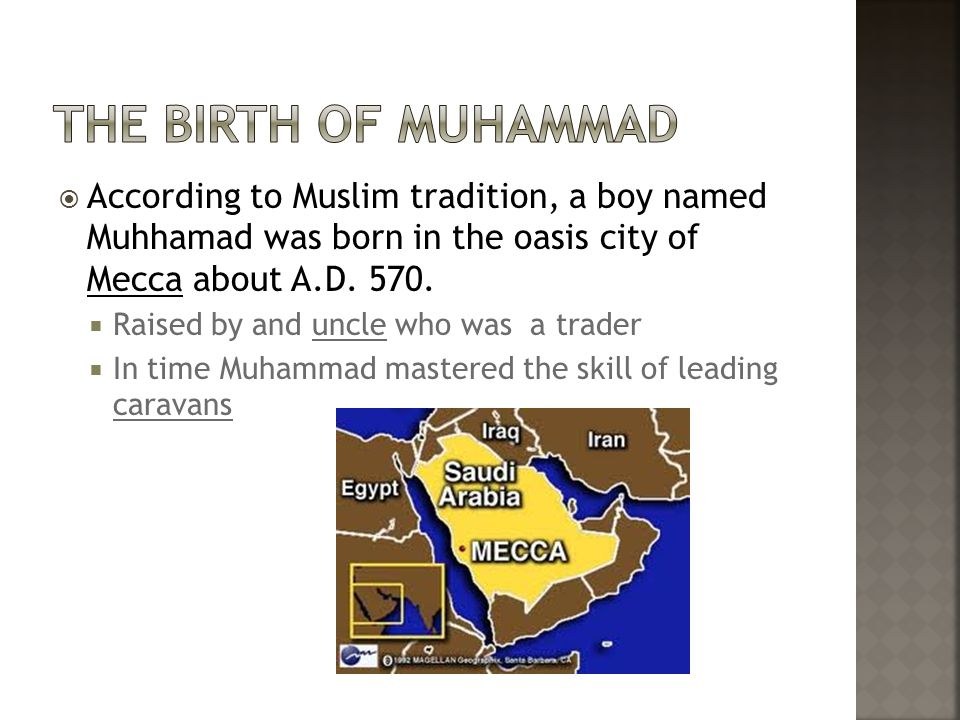  According to Muslim tradition, a boy named Muhhamad was born in the oasis city of Mecca about A.D.
