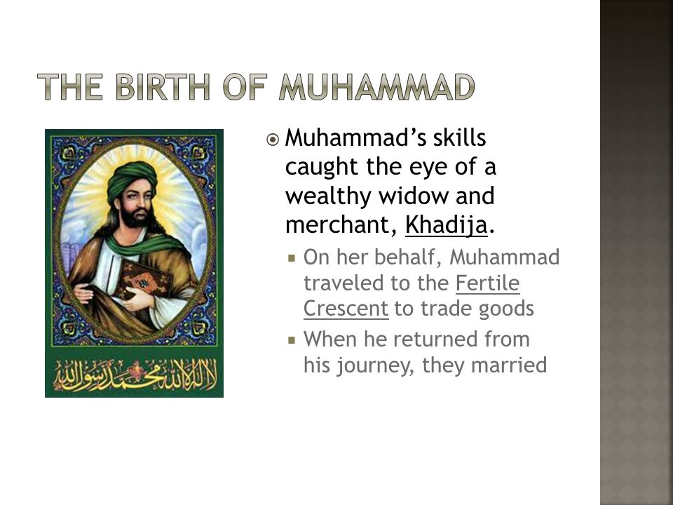  Muhammad's skills caught the eye of a wealthy widow and merchant, Khadija.