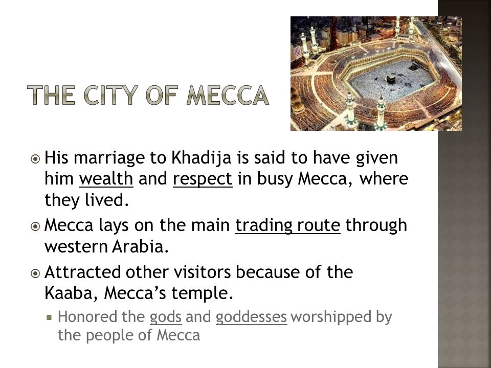  His marriage to Khadija is said to have given him wealth and respect in busy Mecca, where they lived.