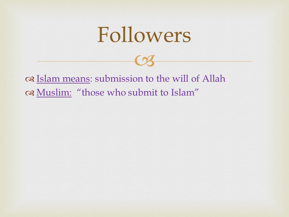   Islam means: submission to the will of Allah  Muslim: those who submit to Islam Followers