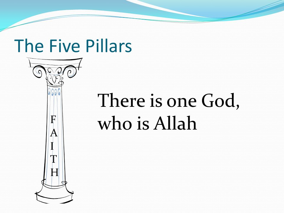 The Five Pillars There is one God, who is Allah FAITHFAITH