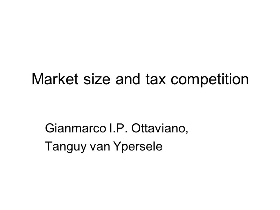 Market size and tax competition Gianmarco I.P. Ottaviano, Tanguy van Ypersele