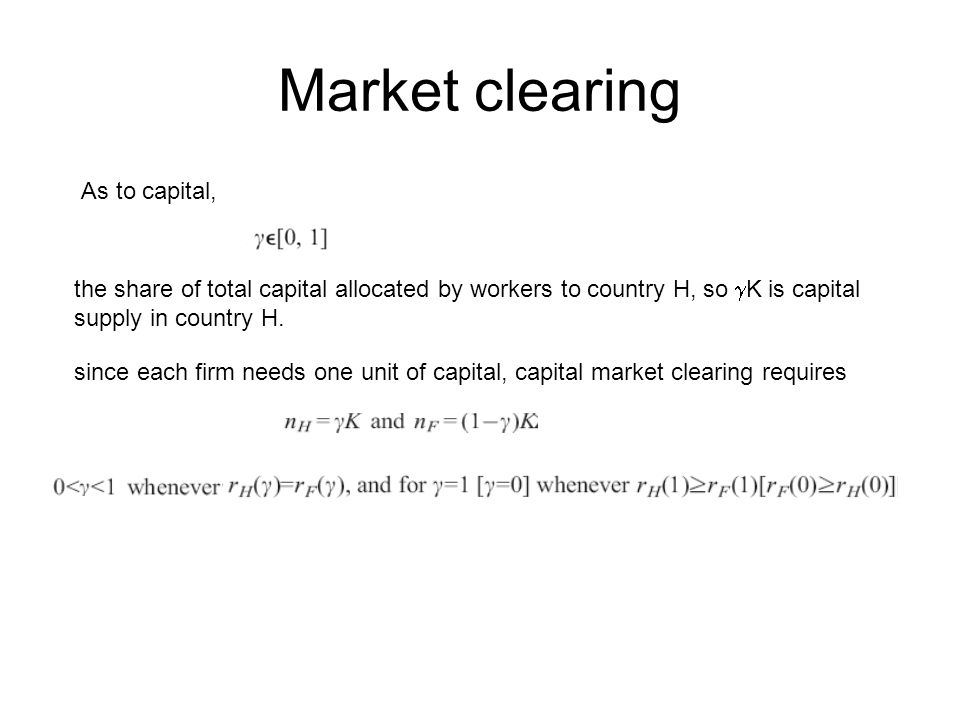 Market clearing As to capital, the share of total capital allocated by workers to country H, so  K is capital supply in country H.