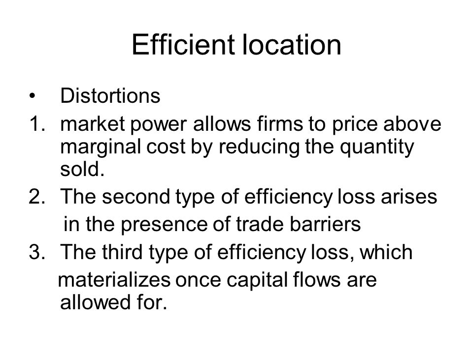 Efficient location Distortions 1.market power allows firms to price above marginal cost by reducing the quantity sold.