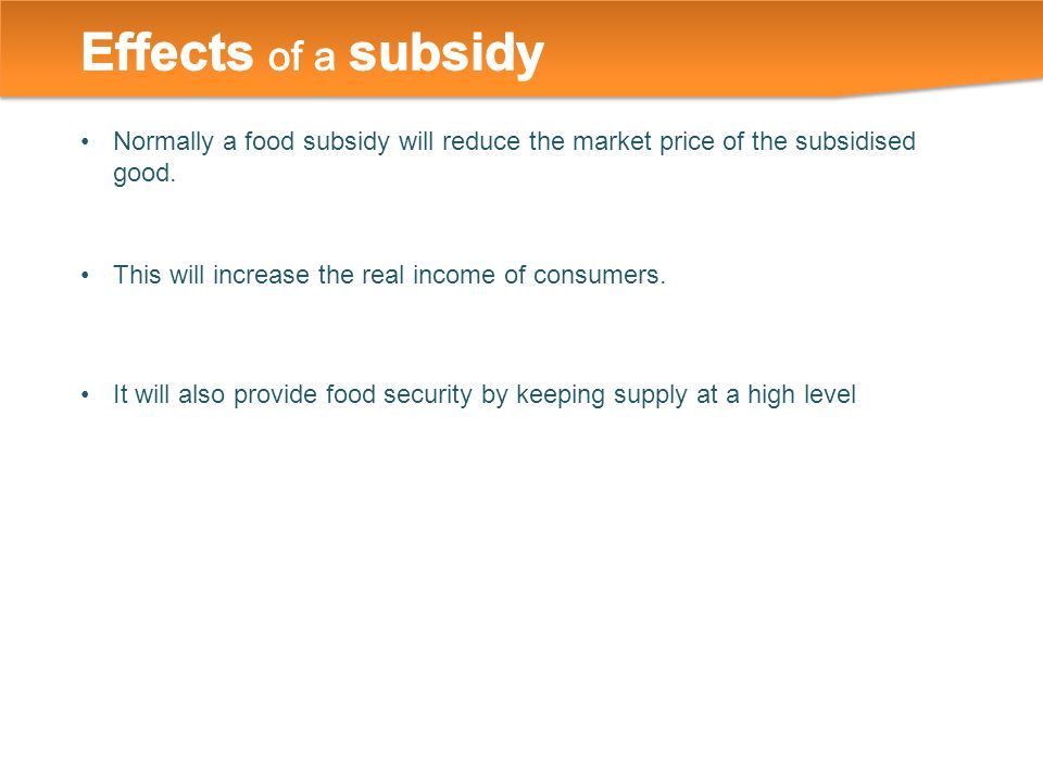 Normally a food subsidy will reduce the market price of the subsidised good.