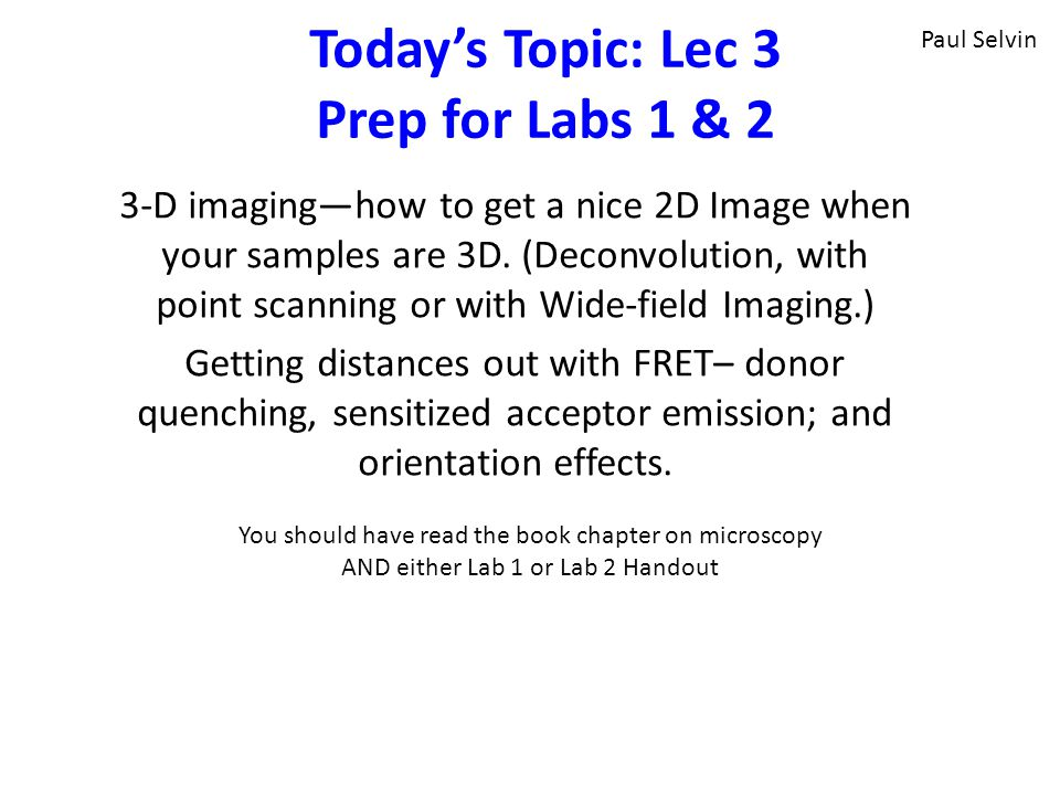Today's Topic: Lec 3 Prep for Labs 1 & 2 3-D imaging—how to get a nice 2D Image when your samples are 3D.