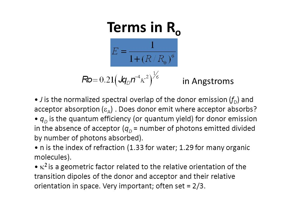 Terms in R o in Angstroms J is the normalized spectral overlap of the donor emission (f D ) and acceptor absorption (  A ).
