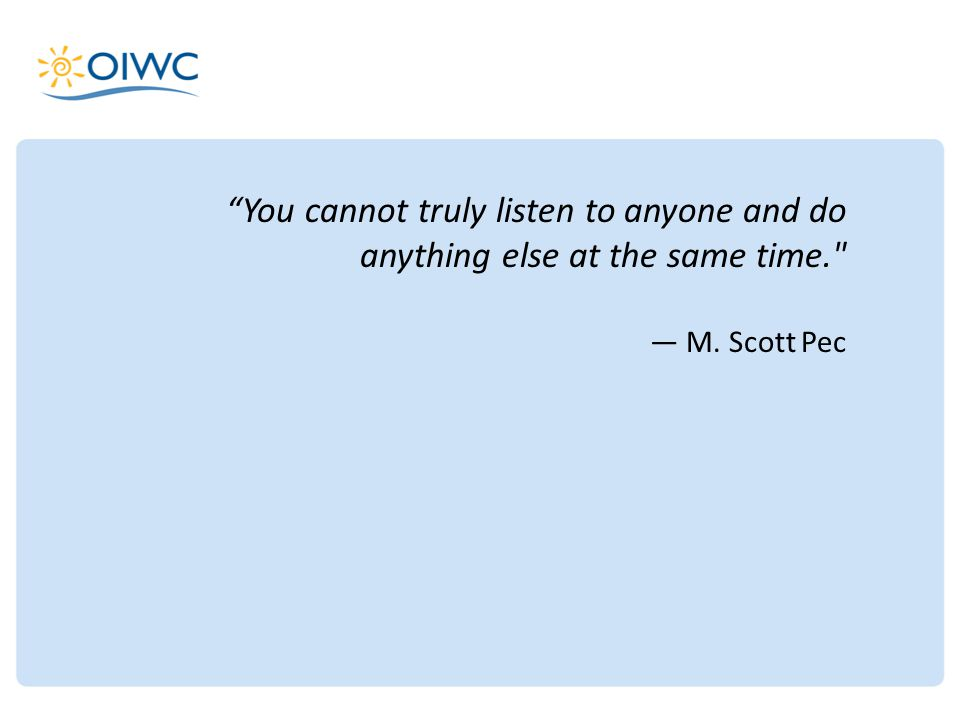 You cannot truly listen to anyone and do anything else at the same time. — M. Scott Pec